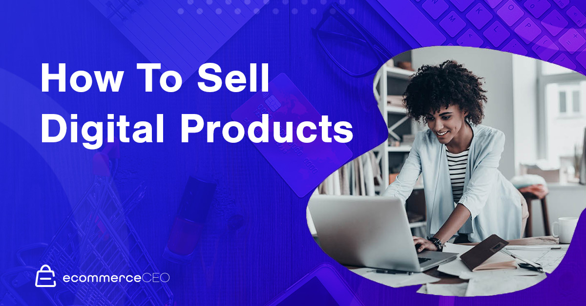 How To Sell Digital Products 2020